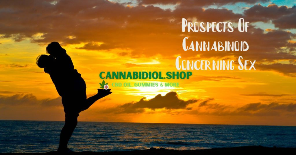 Prospects Of Cannabinoid Concerning Sex, #1 USA Cannabidiol Blog